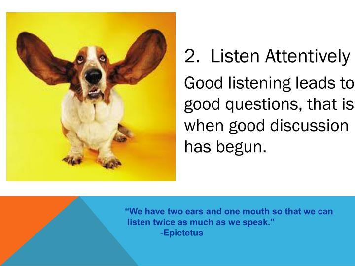 2.  Listen Attentively