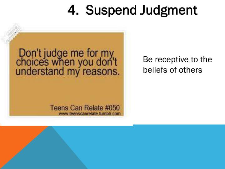 4.  Suspend Judgment
