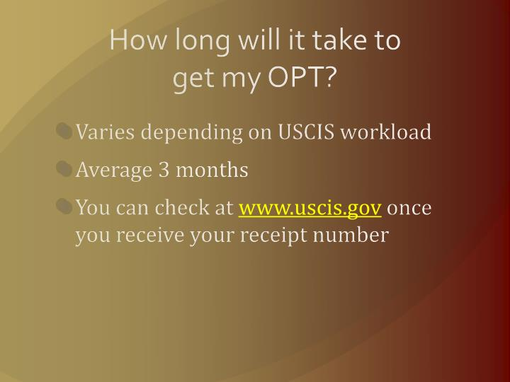 How long will it take to get my OPT?