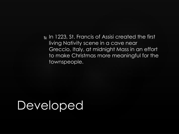 In 1223, St. Francis of Assisi created the first living Nativity scene in a cave near