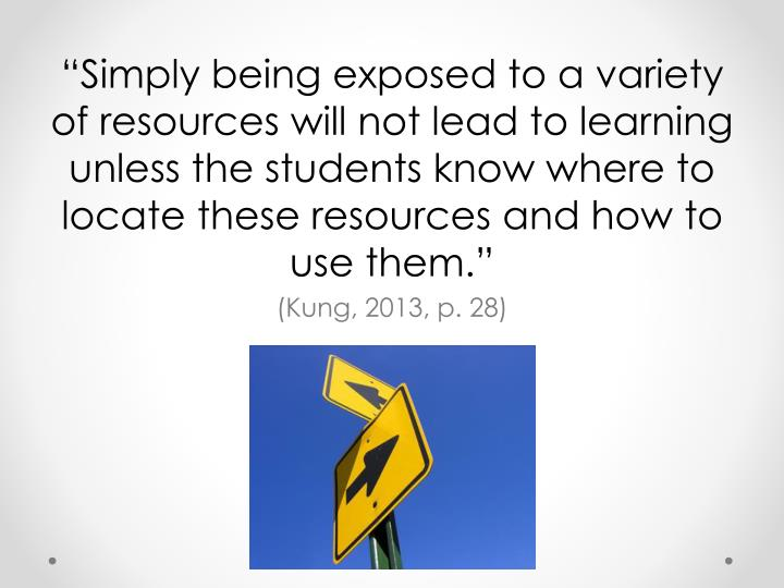 """""""Simply being exposed to a variety of resources will not lead to learning unless the students know where to locate these resources and how to use them."""""""