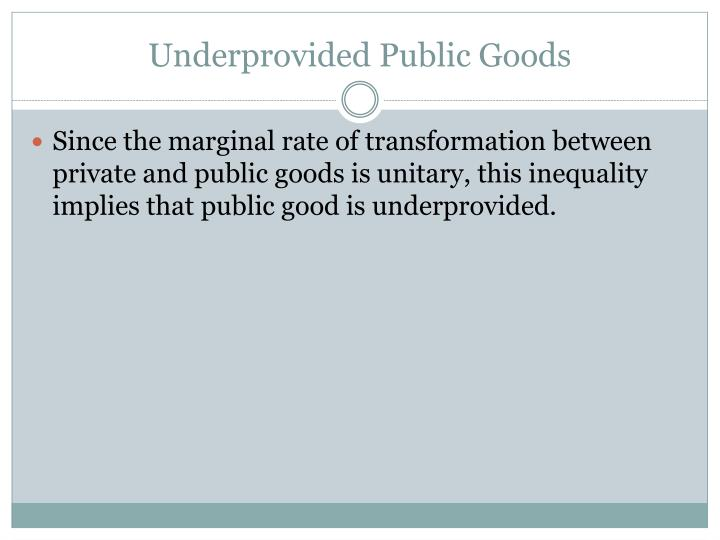 Underprovided Public Goods
