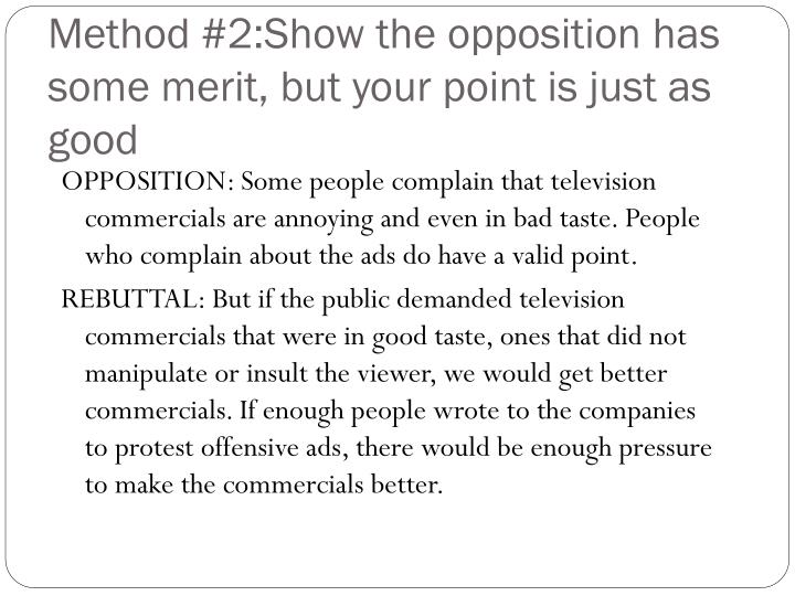 Method #2:Show the opposition has some merit, but your point is just as good