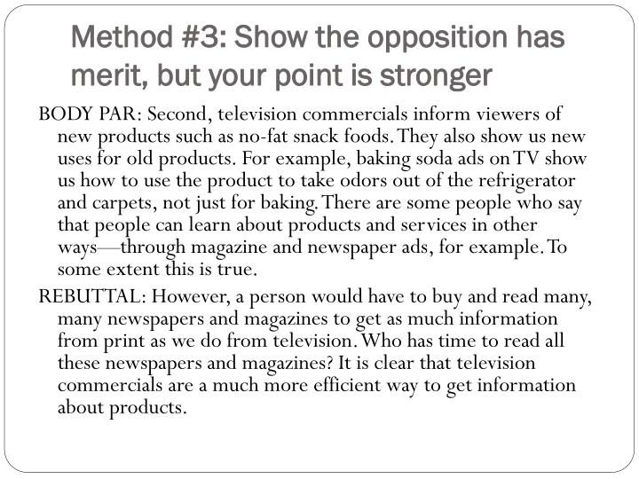 Method #3: Show the opposition has merit, but your point is stronger