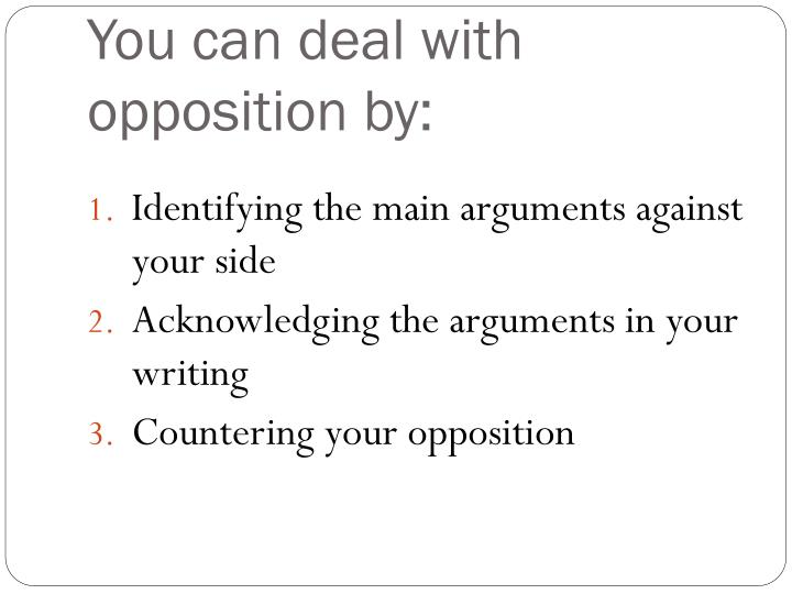 You can deal with opposition by
