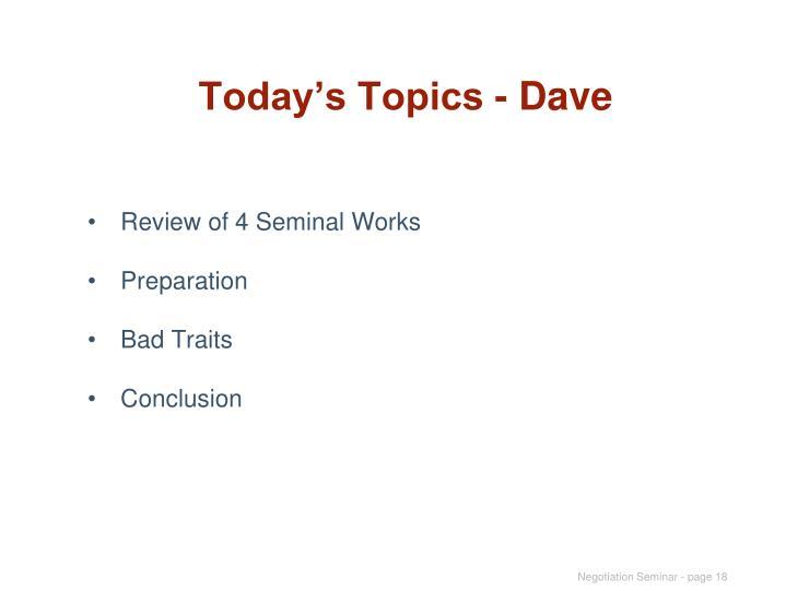 Today's Topics - Dave
