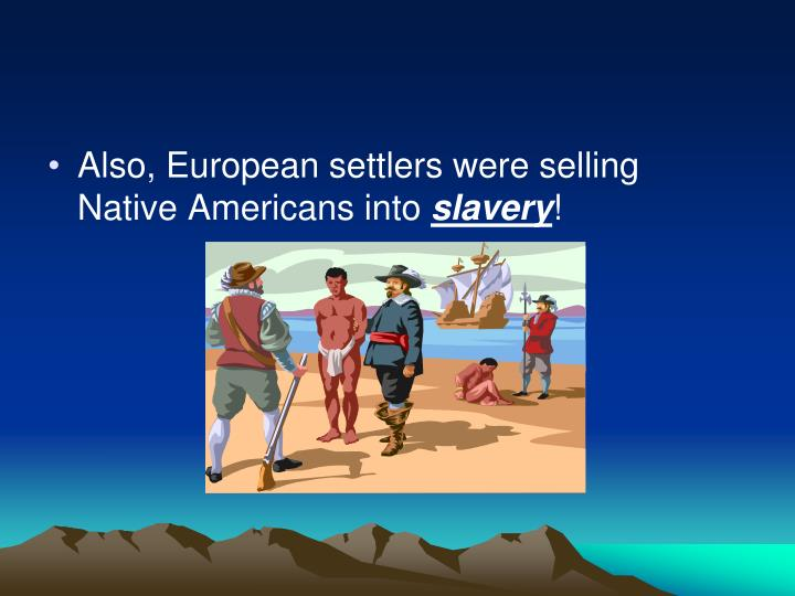 Also, European settlers were selling Native Americans into