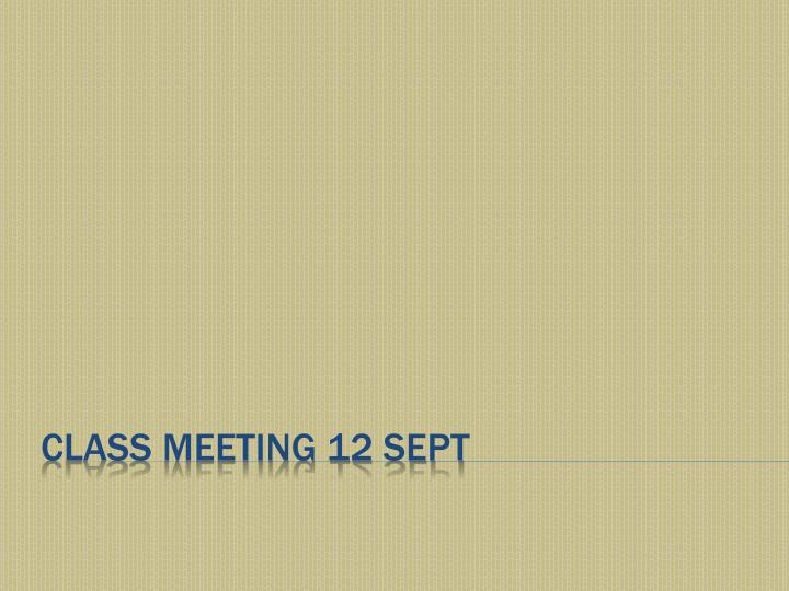 Class meeting 12 sept