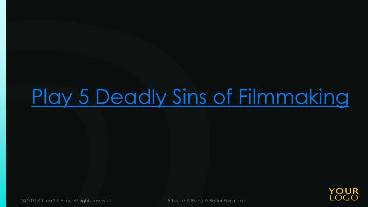 Play 5 Deadly Sins of Filmmaking
