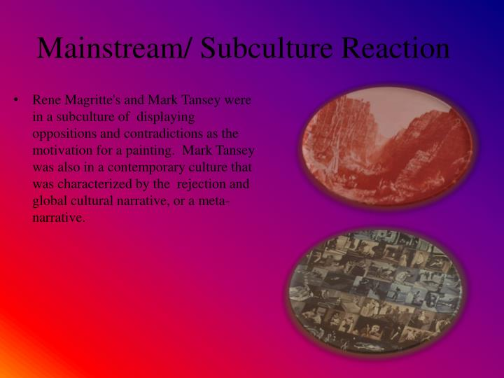Mainstream/ Subculture Reaction
