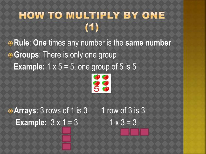 HOW TO MULTIPLY BY ONE (1)