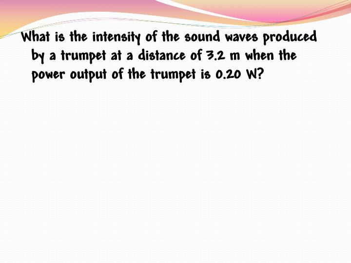 What is the intensity of the sound waves produced by a trumpet at a distance of 3.2 m when the power output of the trumpet is 0.20 W?