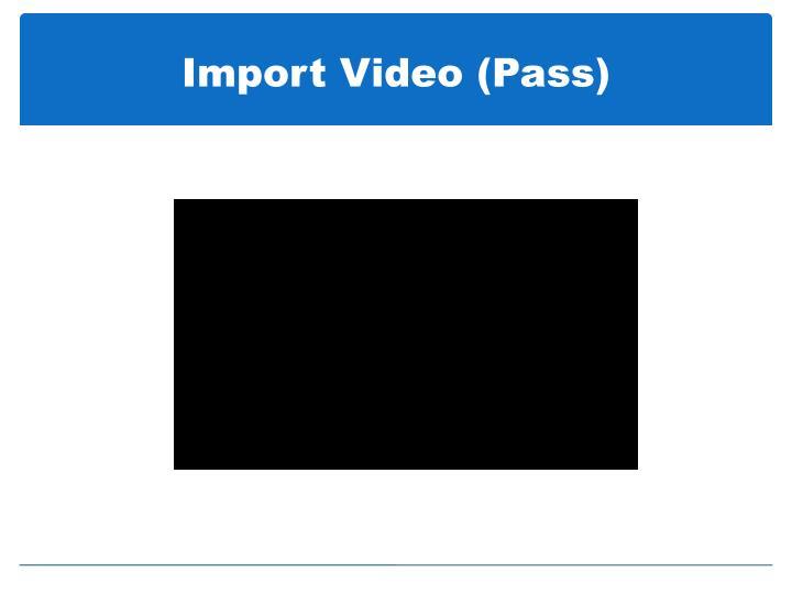 Import Video (Pass)
