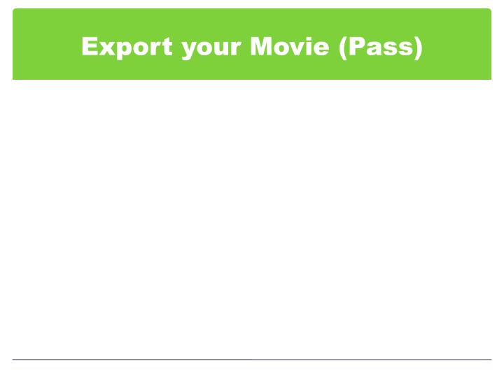 Export your Movie (Pass)