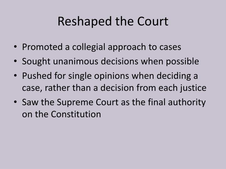 Reshaped the Court