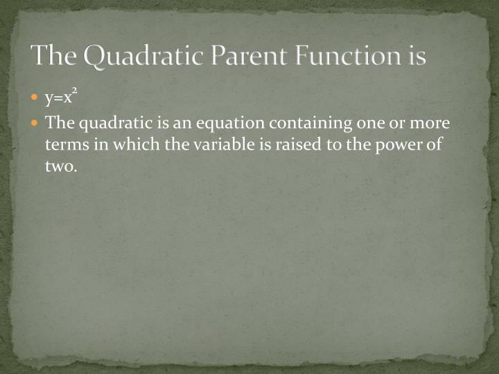 The Quadratic Parent Function is