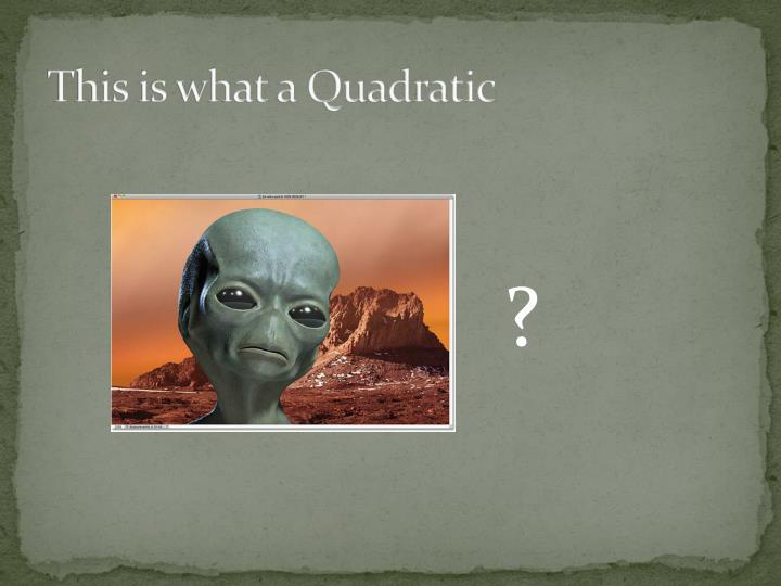 This is what a Quadratic