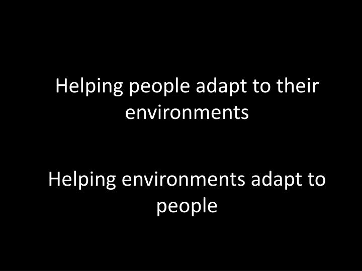 Helping people adapt to their environments