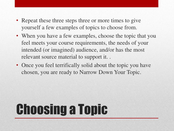 Repeat these three steps three or more times to give yourself a few examples of topics to choose from.