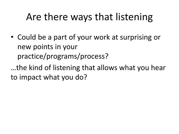 Are there ways that listening