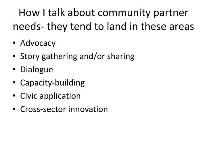How I talk about community partner needs- they tend to land in these areas