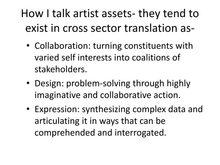 How I talk artist assets- they tend to exist in cross sector translation as-