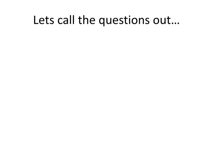 Lets call the questions out…