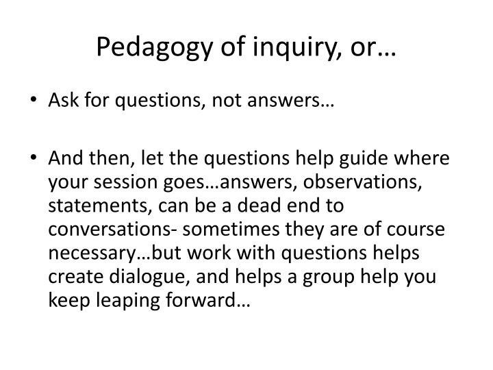 Pedagogy of inquiry, or…