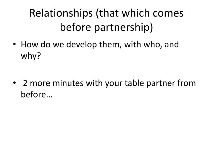 Relationships (that which comes before partnership)