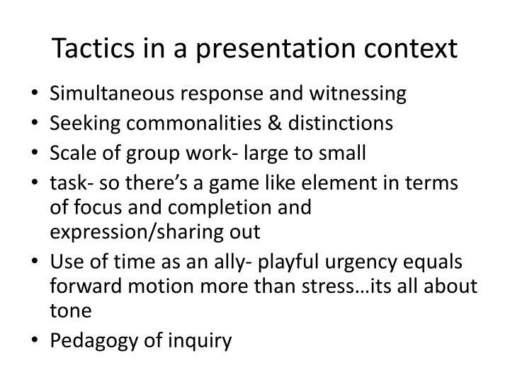 Tactics in a presentation context