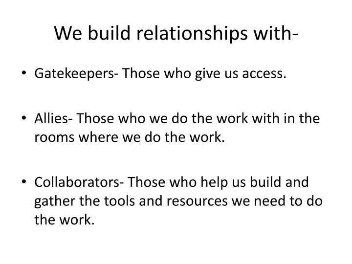 We build relationships with-