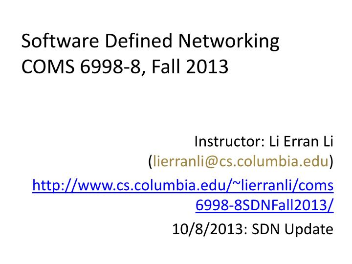 Software defined networking coms 6998 8 fall 2013