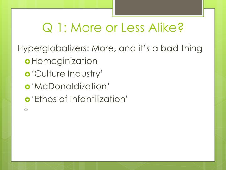 Q 1: More or Less Alike?