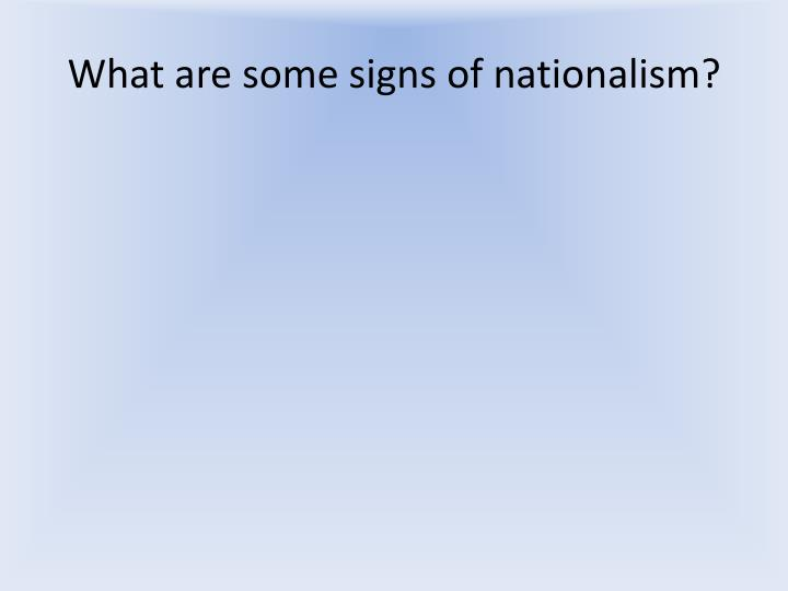 What are some signs of nationalism?