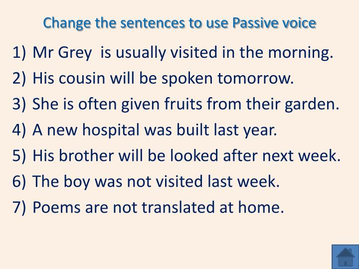 Change the sentences to use Passive voice
