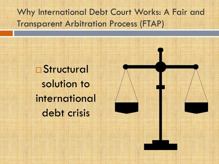 Why International Debt Court Works: A Fair and Transparent Arbitration Process (FTAP)