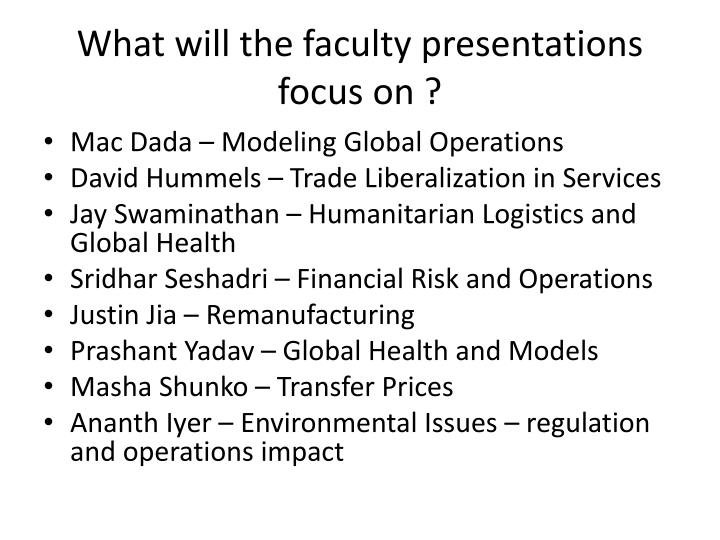 What will the faculty presentations focus on ?