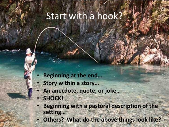 Start with a hook?
