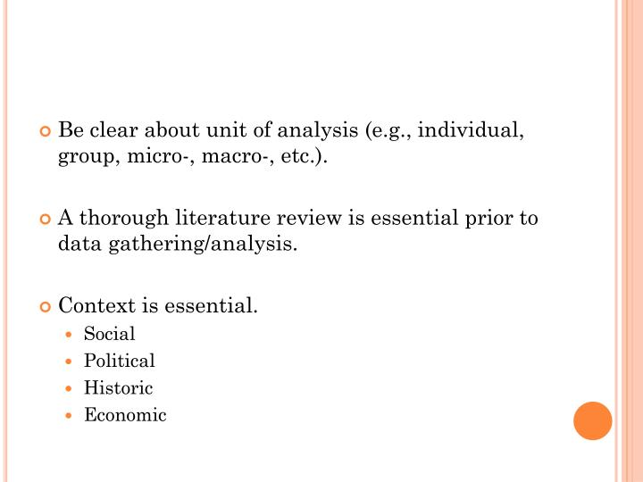 Be clear about unit of analysis (e.g., individual, group, micro-, macro-, etc.).