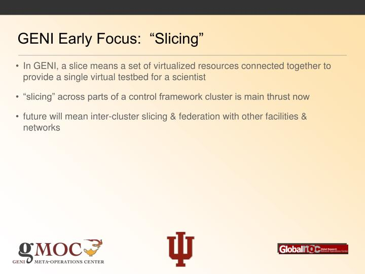 """GENI Early Focus:  """"Slicing"""""""