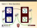 option 3 meta operations