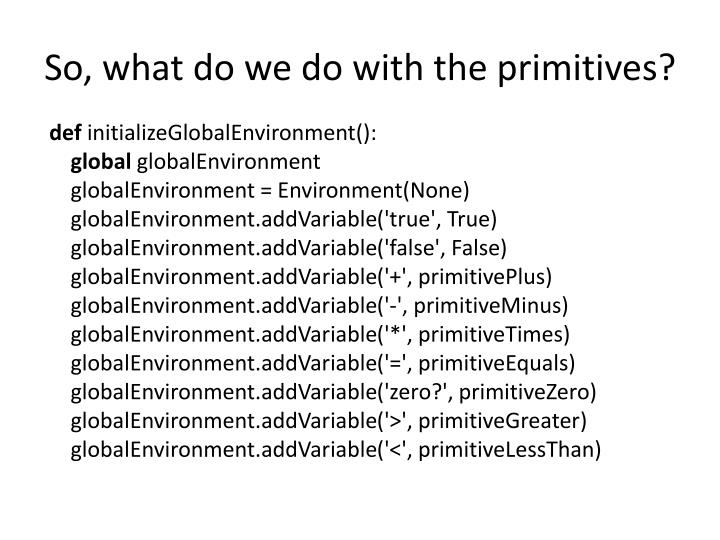 So, what do we do with the primitives?