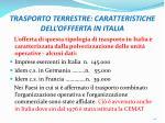 trasporto terrestre caratteristiche dell offferta in italia