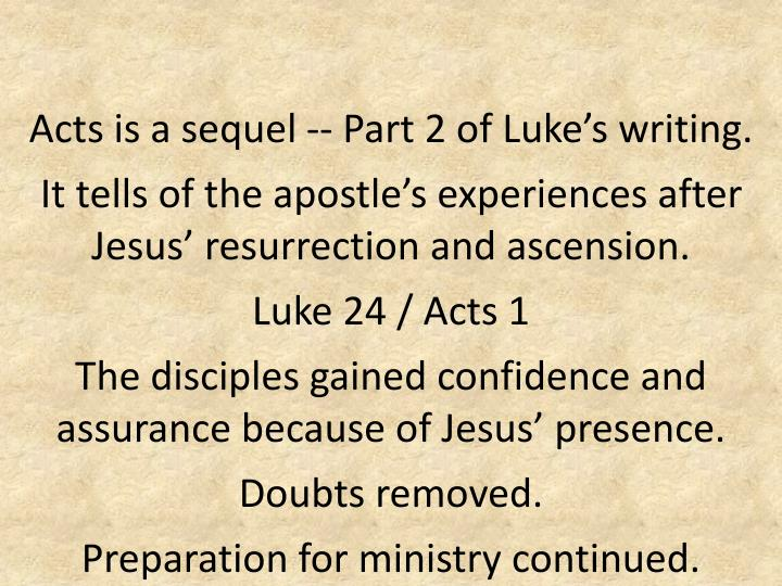 Acts is a sequel -- Part 2 of Luke's writing.