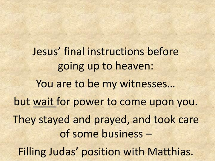 Jesus' final instructions before       going up to heaven: