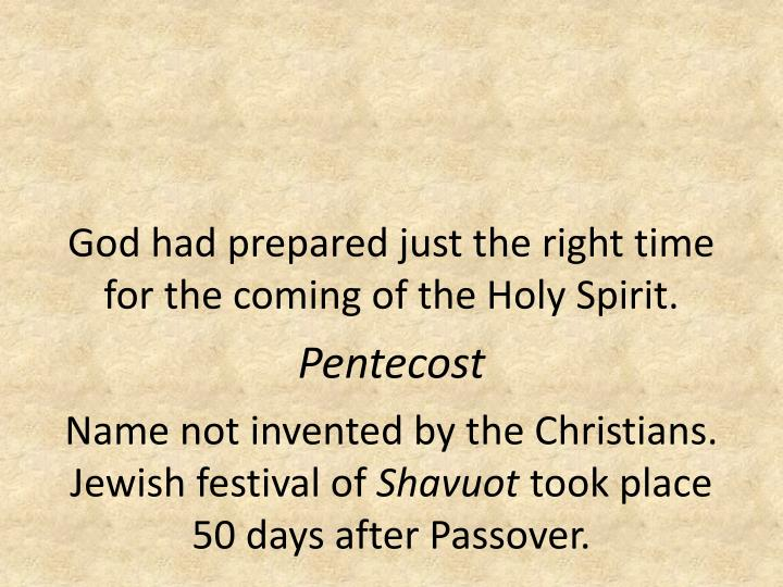 God had prepared just the right time for the coming of the Holy Spirit.