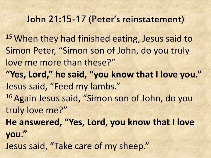 John 21:15-17 (Peter's reinstatement)