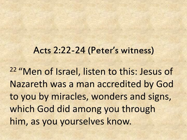 Acts 2:22-24 (Peter's witness)