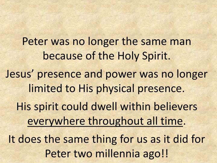 Peter was no longer the same man      because of the Holy Spirit.