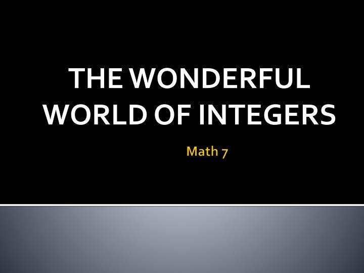 the wonderful world of integers